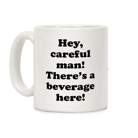 Hey Careful Man There's A Beverage Here! Coffee Mug