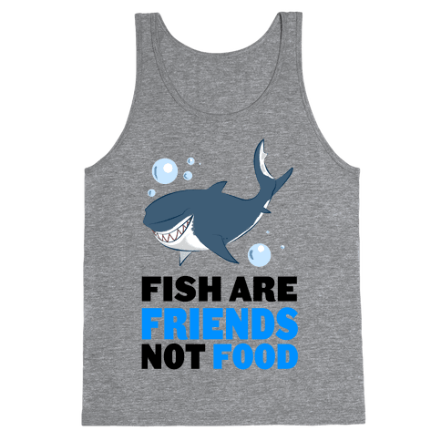 Fish are Friends! Tank Top