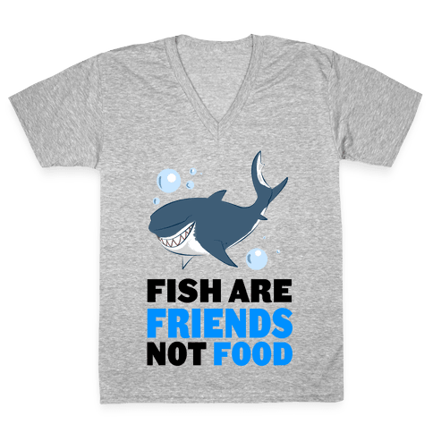 Fish are Friends! V-Neck Tee Shirt