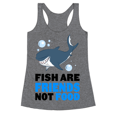 Fish are Friends! Racerback Tank Top