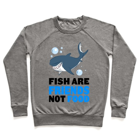 Fish are Friends! Pullover