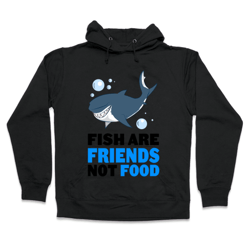 Fish are Friends! Hooded Sweatshirt