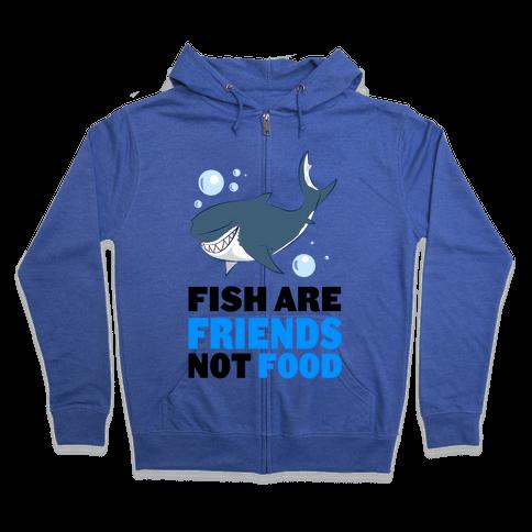 Fish are Friends! Zip Hoodie