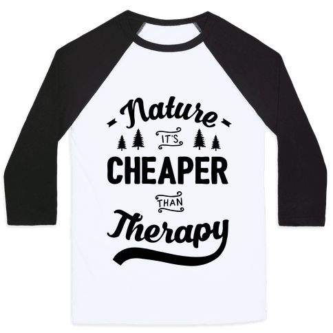Nature It's Cheaper Than Therapy Baseball Tee
