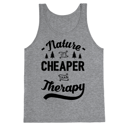 Nature It's Cheaper Than Therapy Tank Top