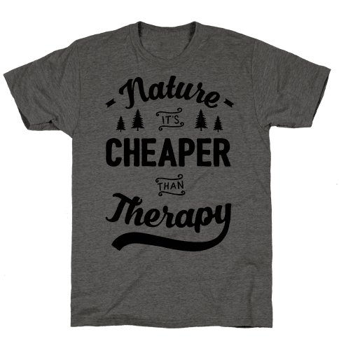 Nature It's Cheaper Than Therapy