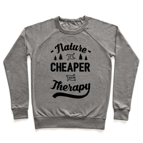 Nature It's Cheaper Than Therapy Pullover