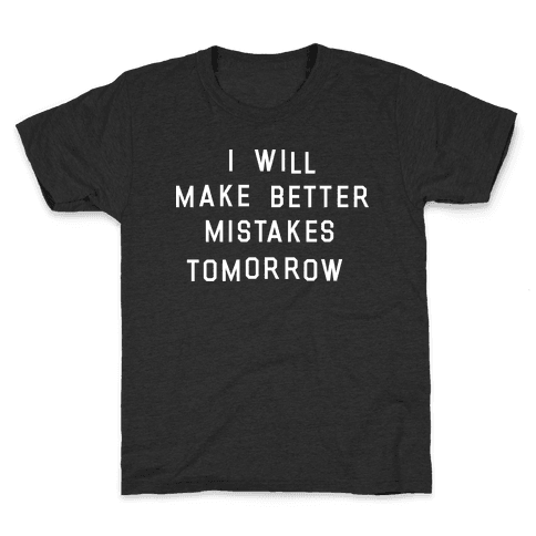 I Will Make Better Mistakes Tomorrow Kids T-Shirt