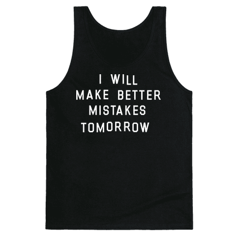 I Will Make Better Mistakes Tomorrow Tank Top