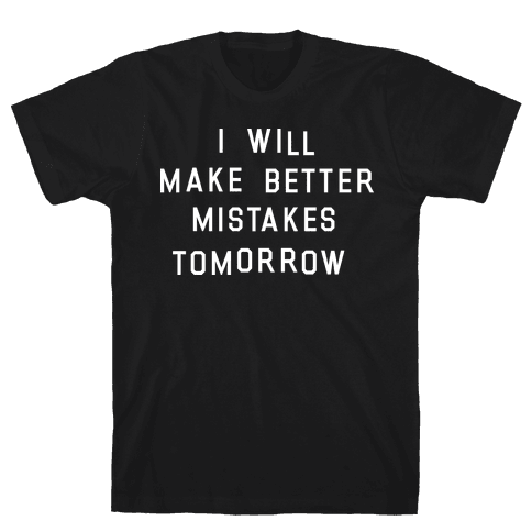 I Will Make Better Mistakes Tomorrow Mens T-Shirt