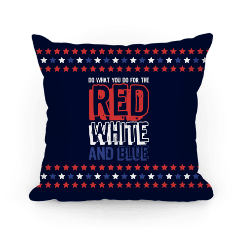 Do What You Do For The Red White and Blue Pillow