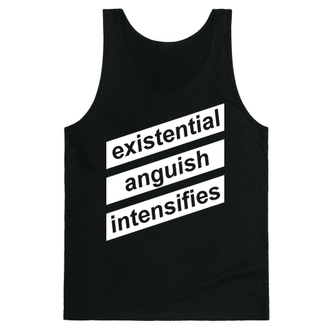 Existential Anguish Intensifies Tank Top