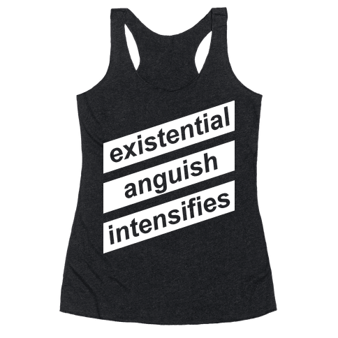 Existential Anguish Intensifies Racerback Tank Top