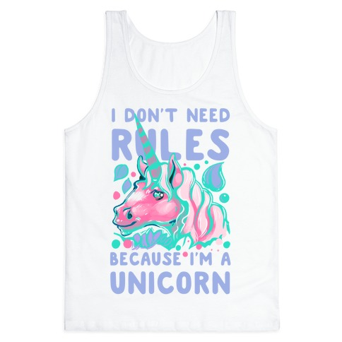 I Don't Need Rules Because I Am a Unicorn Tank Top