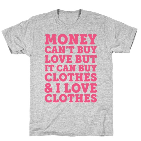 Money Can't Buy Love But It Can Buy Clothes & I Love Clothes Mens T-Shirt