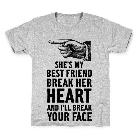 Shes My Best Friend Break Her Heart And Ill Break Your Face T
