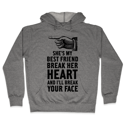 She's My Best Friend Break Her Heart and I'll Break Your Face Hooded Sweatshirt