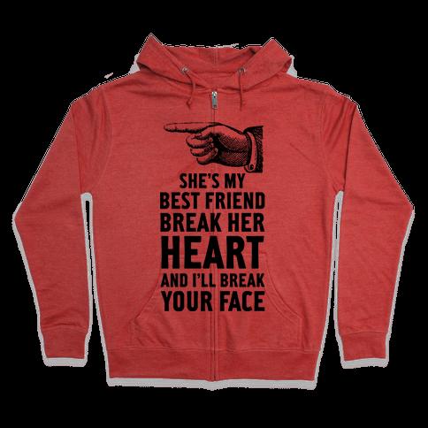 She's My Best Friend Break Her Heart and I'll Break Your Face Zip Hoodie