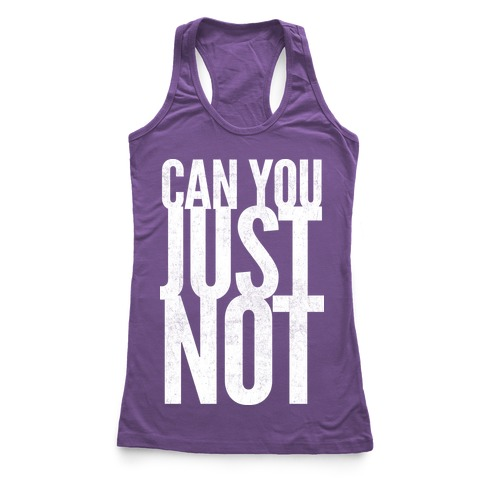 Can You Just Not Racerback Tank Top