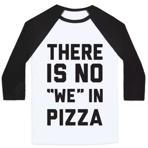 "There Is No ""we"" In Pizza Baseball Tee"