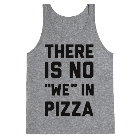 """There Is No """"we"""" In Pizza Tank Top"""