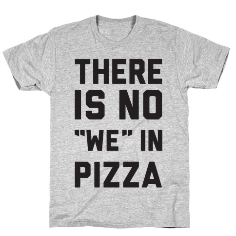 "There Is No ""we"" In Pizza T-Shirt"