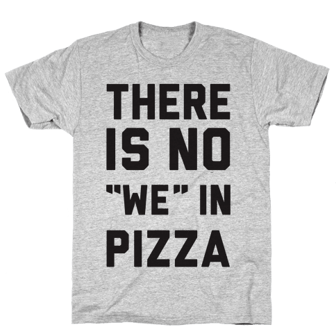"There Is No ""we"" In Pizza Mens T-Shirt"