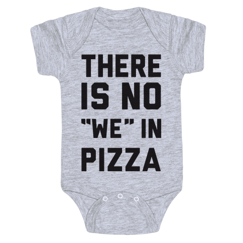 "There Is No ""we"" In Pizza Baby Onesy"