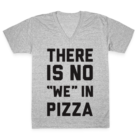 """There Is No """"we"""" In Pizza V-Neck Tee Shirt"""