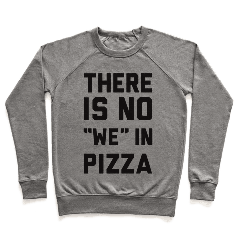 "There Is No ""we"" In Pizza Pullover"