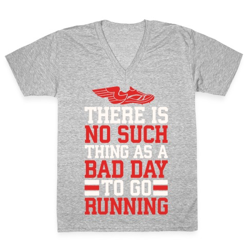 There Is No Such Thing As A Bad Day To Go Running V-Neck Tee Shirt