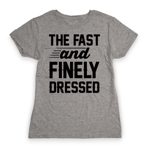 The Fast And Finely Dressed Womens T-Shirt