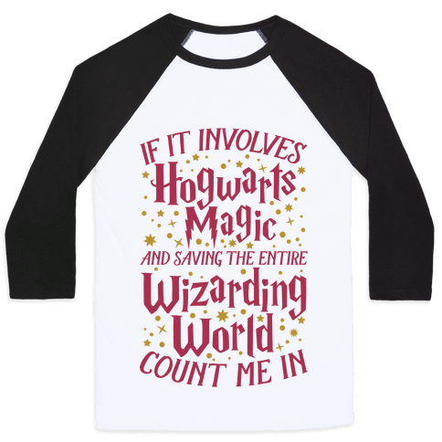 If It Involves Hogwarts, Magic, And Saving The Wizarding World, Count Me In Baseball Tee