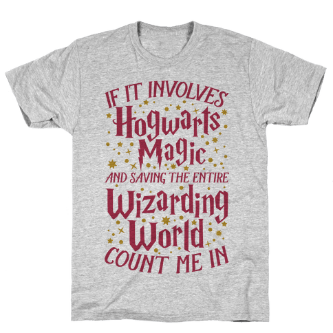 If It Involves Hogwarts, Magic, And Saving The Wizarding World, Count Me In Mens T-Shirt