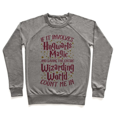 If It Involves Hogwarts, Magic, And Saving The Wizarding World, Count Me In Pullover