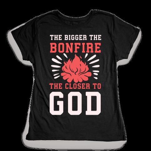 The Bigger the Bonfire the Closer to God Womens T-Shirt