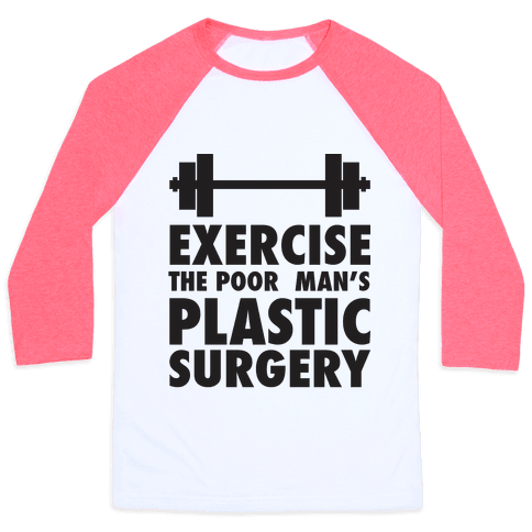 Exercise: The Poor Man's Plastic Surgery Baseball Tee