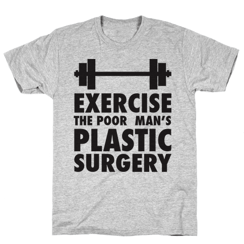 Exercise: The Poor Man's Plastic Surgery Mens T-Shirt