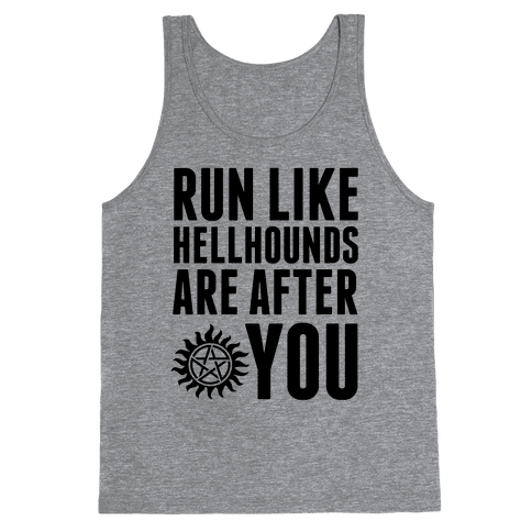 Run Like Hellhounds Are After You Tank Top