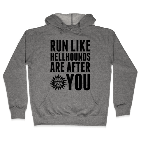Run Like Hellhounds Are After You Hooded Sweatshirt