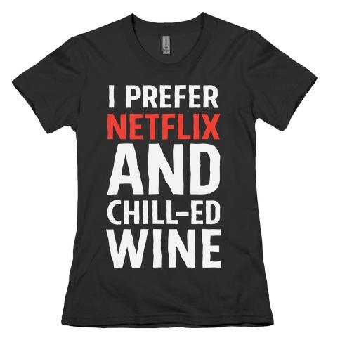 I Prefer Netflix And Chill-ed Wine Womens T-Shirt