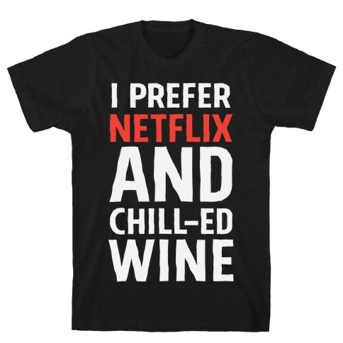 I Prefer Netflix And Chill-ed Wine T-Shirt