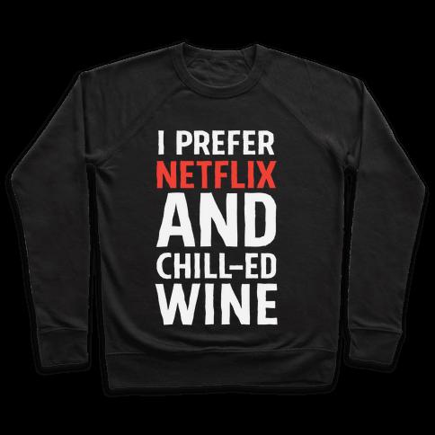 I Prefer Netflix And Chill-ed Wine Pullover