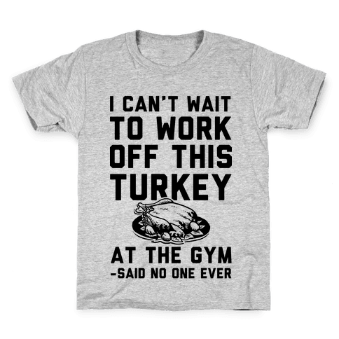 I Can't Wait To Work Off This Turkey At The Gym Said No One Ever Kids T-Shirt