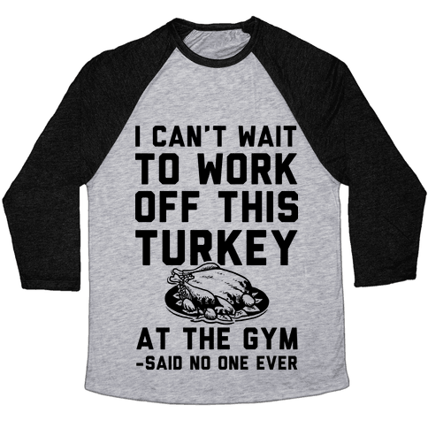 I Can't Wait To Work Off This Turkey At The Gym Said No One Ever Baseball Tee