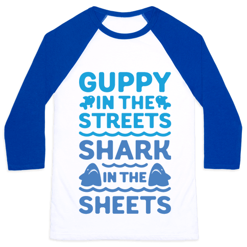 Guppy In The Streets Shark In The Sheets Baseball Tee