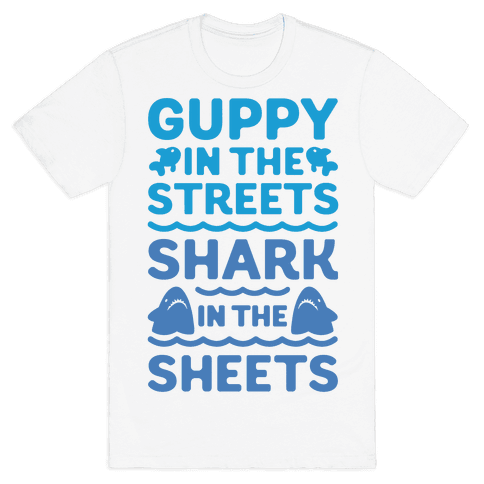 Guppy In The Streets Shark In The Sheets Mens T-Shirt