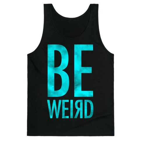 Be Weird Tank Top