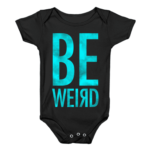 Be Weird Baby Onesy