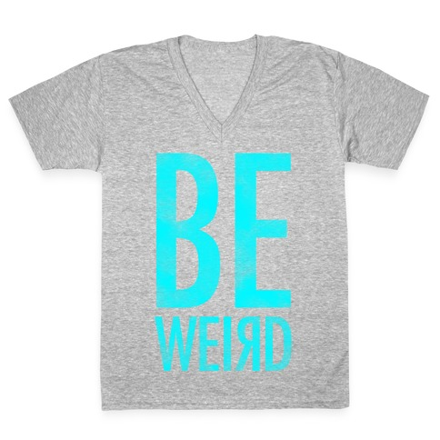 Be Weird V-Neck Tee Shirt
